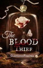 The Blood Thief by GlistenedForever