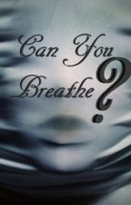 Can You Breathe? by flamesgirl12
