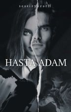 HASTA ADAM ❦  by sessizyazarH