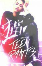 Teen Rants by Zarrysluvs
