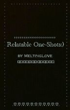 Relatable One-Shots:) by MeltingLove