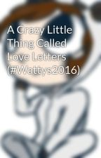 A Crazy Little Thing Called Love Letters (#Wattys2016) by CadenceChan