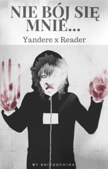 Nie Bój Się Mnie... || Yandere x Reader