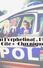 « Fini L'orphelinat , Place A La Cite » -Chronique . by uneSerbee