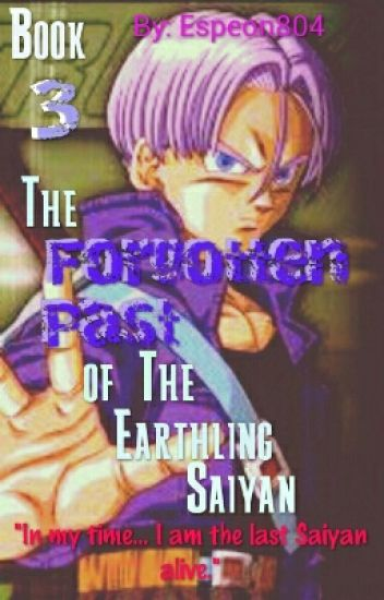 Book 3: The Forgotten Past of The Earthling Saiyan. (Dragon Ball Z)