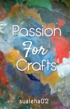 Passion For Crafts #Wattys2016 by SatiricalMe_
