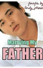 Marrying My Father (Oneshot Fan Fiction Contest Entry) FINISHED by Cristina_deLeon