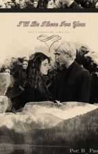 Dramione - I'll Be There For You (1º temporada) by BlankSpace1327