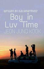 Boy in Luv Time || Jeon Jung Kook by ItalianArmy02