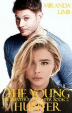 The Young Hunter: The Hunter's Daughter Book 2 (A Supernatural Fanfiction) by MirandaLimbDoran