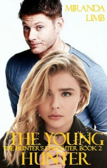 The Young Hunter: The Hunter's Daughter Book 2 (A Supernatural Fanfiction)
