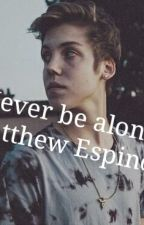 """Never be alone."" Matthew Espinosa by caro-0505"