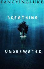 Breathing Underwater. by fancyingluke
