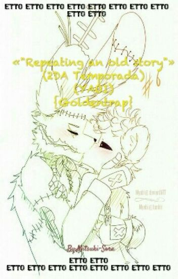"""Repeating an old story"" (2DA Temporada) (YAOI) {Goldentrap}"