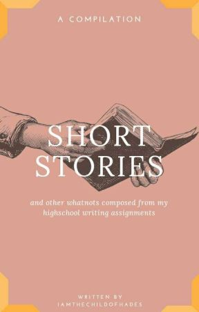 Short stories and Other Whatnots by IAmTheChildOfHades
