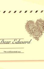 Dear Edward #JustWriteIt #LoveLetters Feb 2016 #wattys2017 by The-undiscovered-one