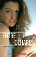 Entre Dois Olhares! by SarahRRNunes