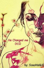 He Changed me (H.S) by SosoMalik1D