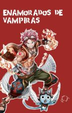 Enamorados de Vampiras? - fairy tail by Flame-Chan