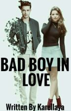 Bad Boy In Love(#Wattys2016) by karellaya