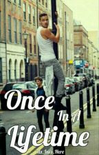Once In A Lifetime ||TERMINÉ|| by larryisfxckingreal