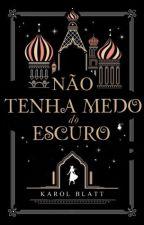 Não Tenha Medo do Escuro ( EM EDIÇÃO!) by autorkarolblatt