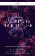 Une minute pour te tuer by MyssButterfly