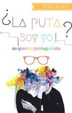 ¿La Puta?...¡Soy Yo! [Boy's Love/Yaoi/Gay] (Terminada)  by CrankyLoL