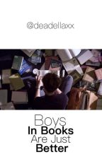 Boys in books are just better by deadellaxx