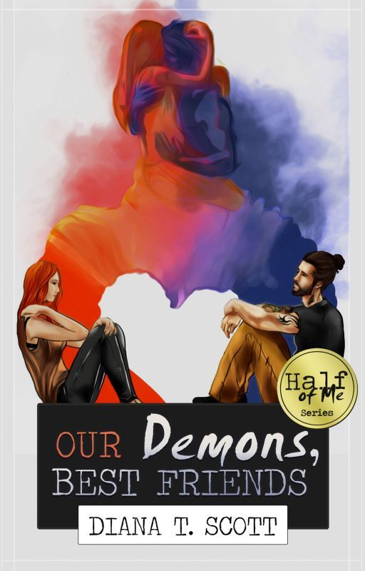 Our demons, best friends (Half of Me #1) by DianaTScott