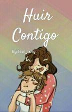 Huir Contigo - Larry S. (EN EDICIÓN) by feel_lxrry