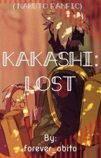 Kakashi: lost ( Naruto fanfic) by obito_7