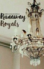 The Runaway Royals. Completed (Book One) by MaeJacko