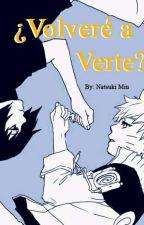 ¿Volveré A Verte? [SasuNaru] by Natsuki-Miu