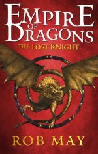 The Lost Knight (Empire of Dragons Book 1) by RobMay