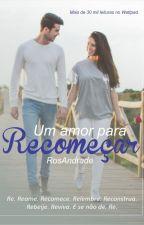 Um Amor para Recomeçar -  Completo por tempo limitado by RosaAndradee