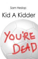 Kid A Kidder by Dallaswinston9
