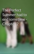 The Perfect Summer had to end sometime - Chapter 2 by DazedAndConfused