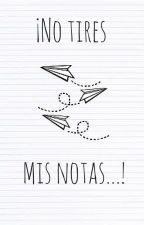 ¡No tires mis notas! by __nightmare___