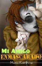 Mi Amigo Enmascarado ||Masky y tu||  ||TERMINADA|| by MusicRainbow