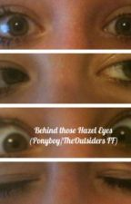 Behind those Hazel eyes... (Ponyboy/The Outsiders FF) by those3greasergirls