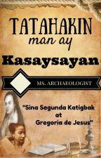 "TATAHAKIN MAN AY KASAYSAYAN Part1: ""Sina Segunda Katigbak & Gregoria de Jesus "" by MS_ARCHAEOLOGIST"
