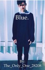 Blue. A Troye Sivan Fanfiction (EDITING!) by The_Only_One_28208