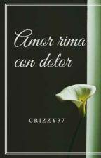AMOR RIMA CON DOLOR. by Crizzy37