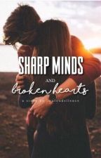 Sharp Minds and Broken Hearts  by imaloudsilence