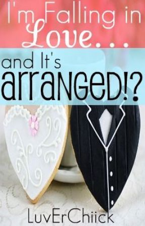 I'm Falling In Love ... and It's ARRANGED!? (on hold) by LuvErChiicK