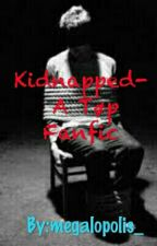 Kidnapped- A Tøp Fanfic by megalopolis_