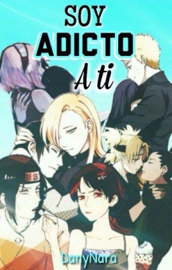 Soy adicto a ti || Nejiten, Naruhina,Shikatema, Saiino, Sasusaku ||