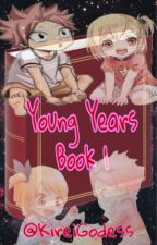 Young Years Book 1 by deadlylusciousLucy