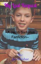 My Last Request ~A Jacob Sartorius Fan Fiction~ by triggereddun